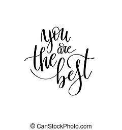 you are the best black and white hand written lettering...