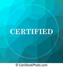 Certified icon. Certified website button on blue low poly...