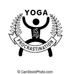 yoga is my procrastination, vector illustration logo
