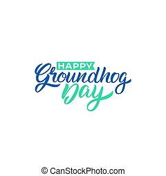 Happy Groundhog Day. Lettering greeting. Vector illustration