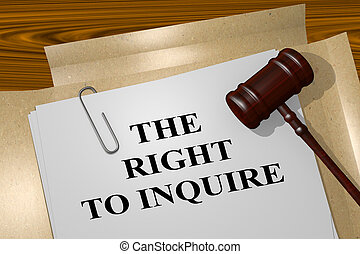 The Right to Inquire - legal concept - 3D illustration of...