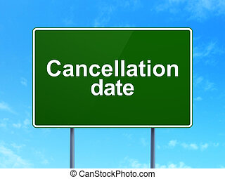 Timeline concept: Cancellation Date on road sign background...