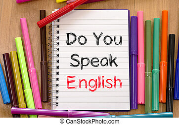 Do you speak english text concept - Felt-tip pen and notepad...
