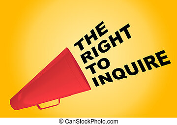 The Right to Inquire concept - 3D illustration of 'THE RIGHT...