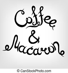 Vector Hand-drawn Lettering. Coffee and Macaron. - Vector...
