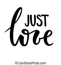 just love. Hand drawn creative calligraphy and brush pen...