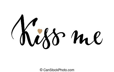 Kiss me. Hand drawn creative calligraphy and brush pen lettering