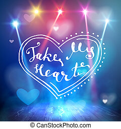 Take my heart hand written lettering positive quote,...