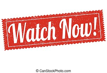 Watch now sign or stamp - Watch now grunge rubber stamp on...