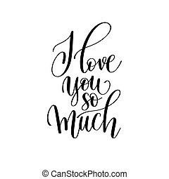i love you so much black and white hand written lettering romant