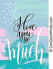 i love you so much hand written lettering on abstract painting
