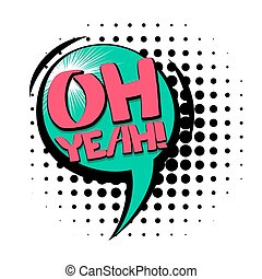 Comic text speech bubble oh yeah - Lettering oh yeah. Comic...