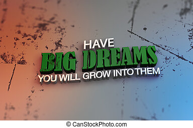 Have big dreams. You will grow into them. 3D Motivational...