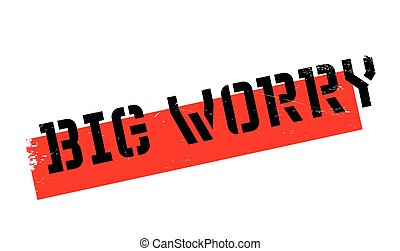 Big Worry rubber stamp. Grunge design with dust scratches....