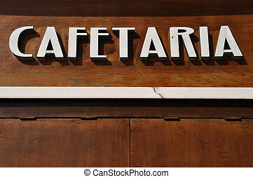 Coffee house sign - cafetaria sign in english would be...