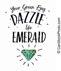 Your Green Eyes dazzle like Emerald design art poster with...