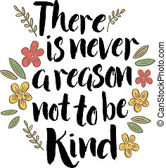 There is never a reason not to be kind inspiring quote...