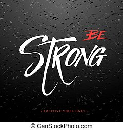 Be strong inspirational calligraphy quote