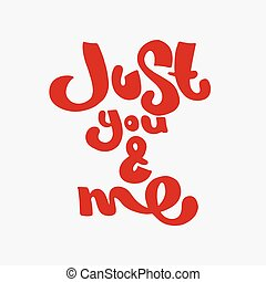 Just you and me hand drawn lettering - Happy Valentines day...