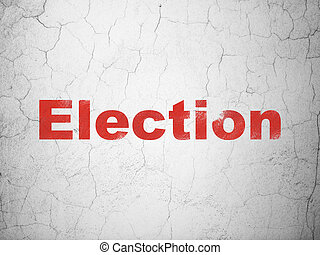 Politics concept: Election on wall background