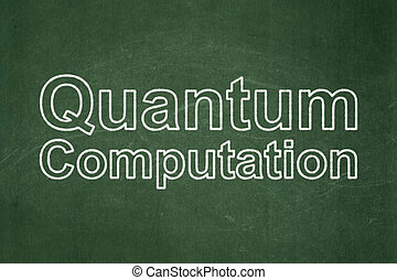 Science concept: Quantum Computation on chalkboard...