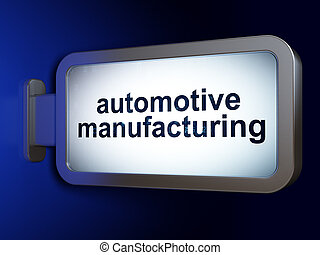 Manufacuring concept: Automotive Manufacturing on billboard...