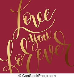 love you forever gold hand written lettering romantic quote,...