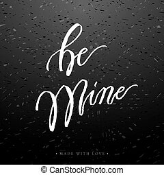 Be mine greeting card with calligraphy. - Be mine love...
