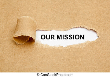 Our Mission Ripped Paper Concept - The phrase Our Mission...