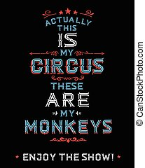 Actually this IS my circus these ARE my monkeys, Enjoy the...