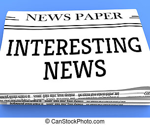 Interesting News Shows Compelling Newspaper 3d Rendering -...