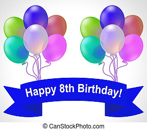 Happy Eighth Birthday Means 8th Party Celebration 3d Illustration