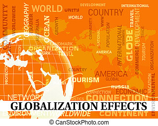 Globalization Effects Shows Global Impact Or Consequences -...