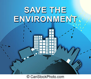 Save The Environmemt Shows Protection 3d Illustration - Save...