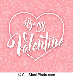 Be my Valentine. Original hand lettering, calligraphy by...