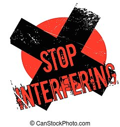 Stop Interfering rubber stamp. Grunge design with dust...