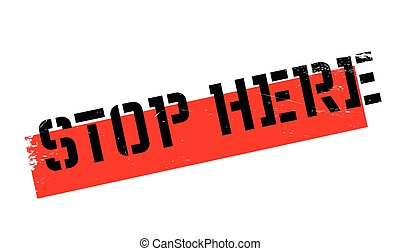 Stop Here rubber stamp. Grunge design with dust scratches....
