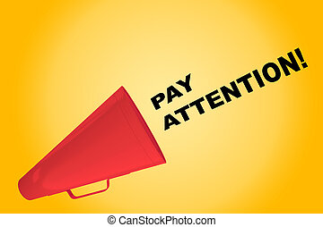 Pay Attention! concept - 3D illustration of 'PAY ATTENTION!'...