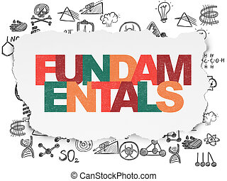 Science concept: Fundamentals on Torn Paper background -...