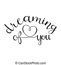 Dreaming of you. Hand Lettered Quote. Hand Lettered Quote -...