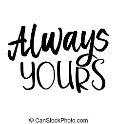 Always Yours. Hand Lettered Quote. Modern Calligraphy