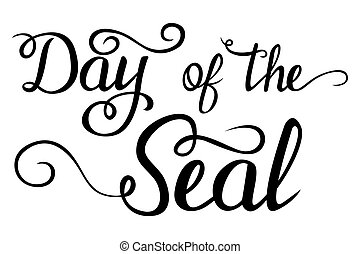 Lettering - Day of the Seal for your design