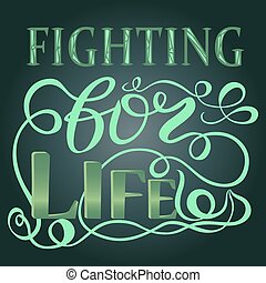 Trendy hand lettering poster. Calligraphy fighting for life