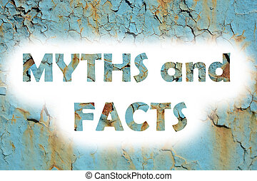 myths and facts words print on the grunge metallic wall