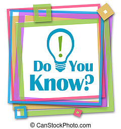 Do You Know Colorful Frame - Do you know text written over...