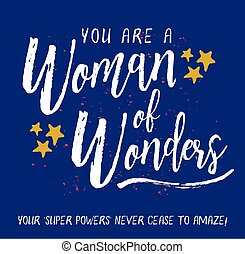 You are a Woman of Wonders. Your Super Powers never cease to...