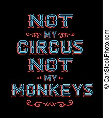 Not my Circus Not My Monkeys Vintage typography poster with...