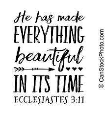 He has Made Everything Beautiful in its Time Bible Verse...