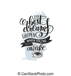 the best dreams happen when you're awake hand written...