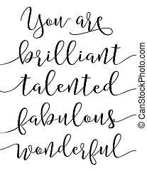 You are brilliant talented fabulous wonderful compliments...